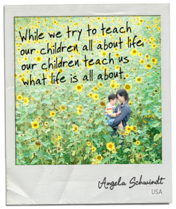 while-we-try-to-teach-our-children-all-about-life-our-children-teach-us-what-life-is-all-about9